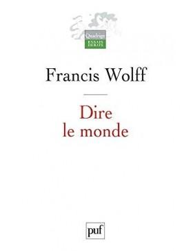 Francis Wolff - Dire le monde