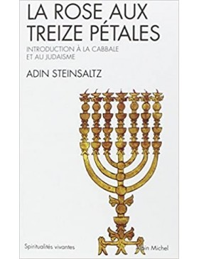 Adin Steinsaltz - La Rose aux treize pétales : Introduction à la Cabbale et au Judaisme