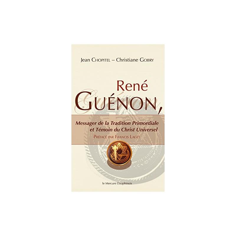 René Guénon, Messager de la Tradition Primordiale et Témoin du Christ Universel - Jean Chopitel,Christiane Gobry