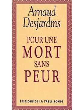 Arnaud Desjardins - POUR UNE MORT SANS PEUR