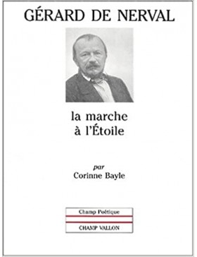 Corinne Bayle - Gérard de Nerval : la marche à l'étoile