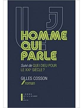 Gilles Cosson  - L'homme qui parle : Suivi de Quel dieu pour le XXIe siècle