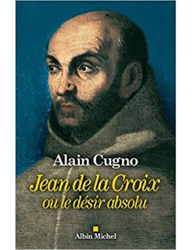 Alain Cugno - Jean de la Croix: ou le désir absolu