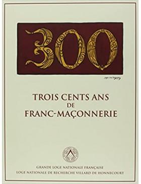 GLNF - TROIS CENTS ANS DE FRANC-MAÇONNERIE version luxe