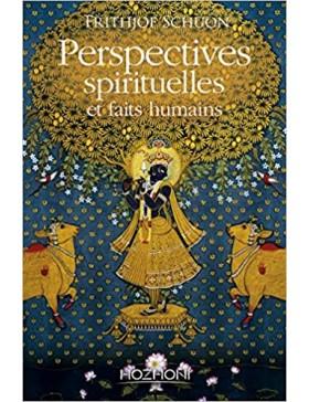 Frithjof Schuon - Perspectives spirituelles et faits humains